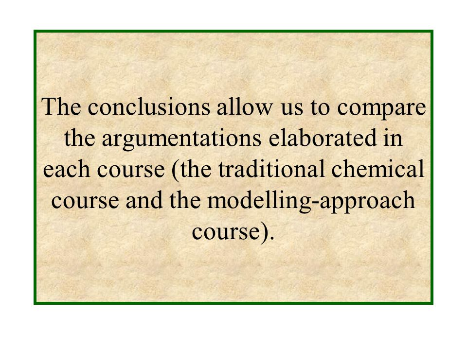 The conclusions allow us to compare the argumentations elaborated in each course (the traditional chemical course and the modelling-approach course).