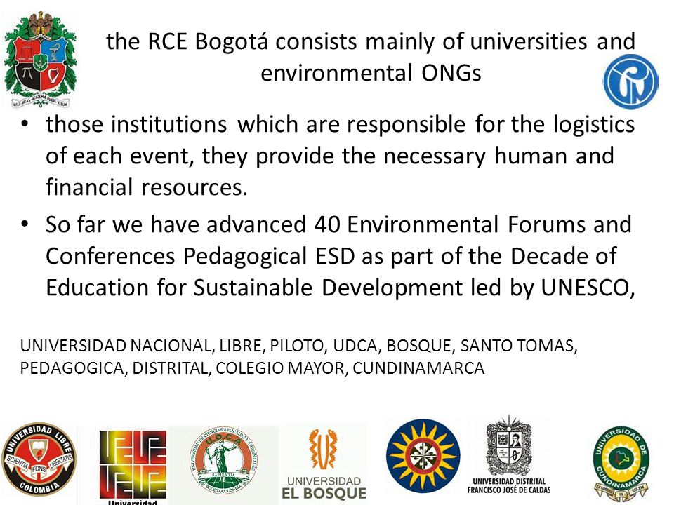 the RCE Bogotá consists mainly of universities and environmental ONGs those institutions which are responsible for the logistics of each event, they p
