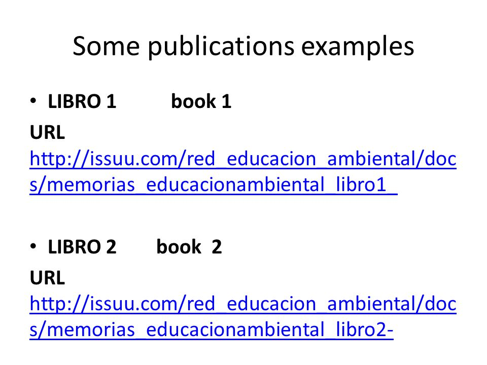 Some publications examples LIBRO 1 book 1 URL http://issuu.com/red_educacion_ambiental/doc s/memorias_educacionambiental_libro1_ http://issuu.com/red_educacion_ambiental/doc s/memorias_educacionambiental_libro1_ LIBRO 2 book 2 URL http://issuu.com/red_educacion_ambiental/doc s/memorias_educacionambiental_libro2- http://issuu.com/red_educacion_ambiental/doc s/memorias_educacionambiental_libro2-