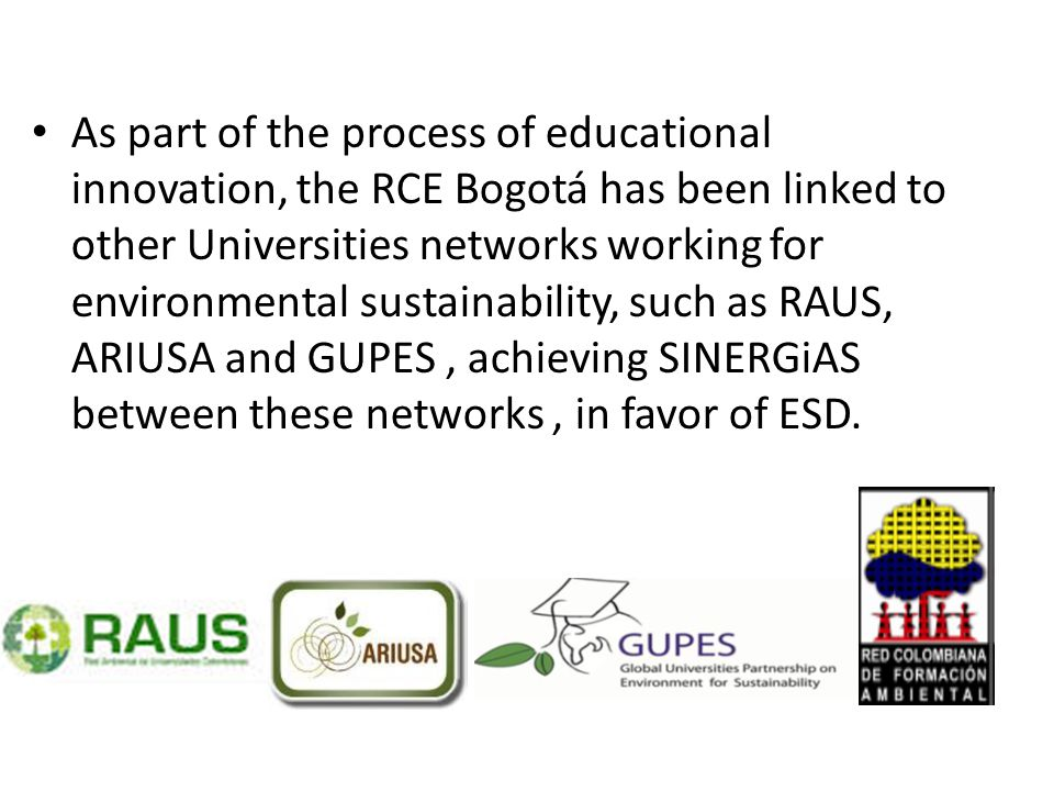 As part of the process of educational innovation, the RCE Bogotá has been linked to other Universities networks working for environmental sustainabili