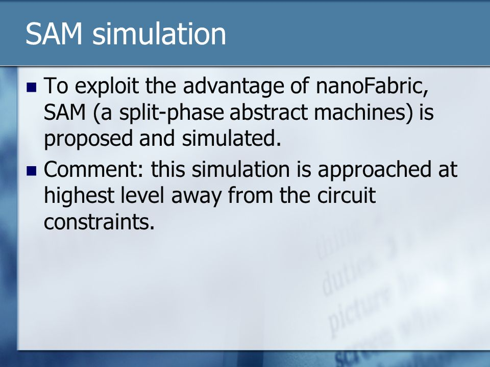 SAM simulation To exploit the advantage of nanoFabric, SAM (a split-phase abstract machines) is proposed and simulated.