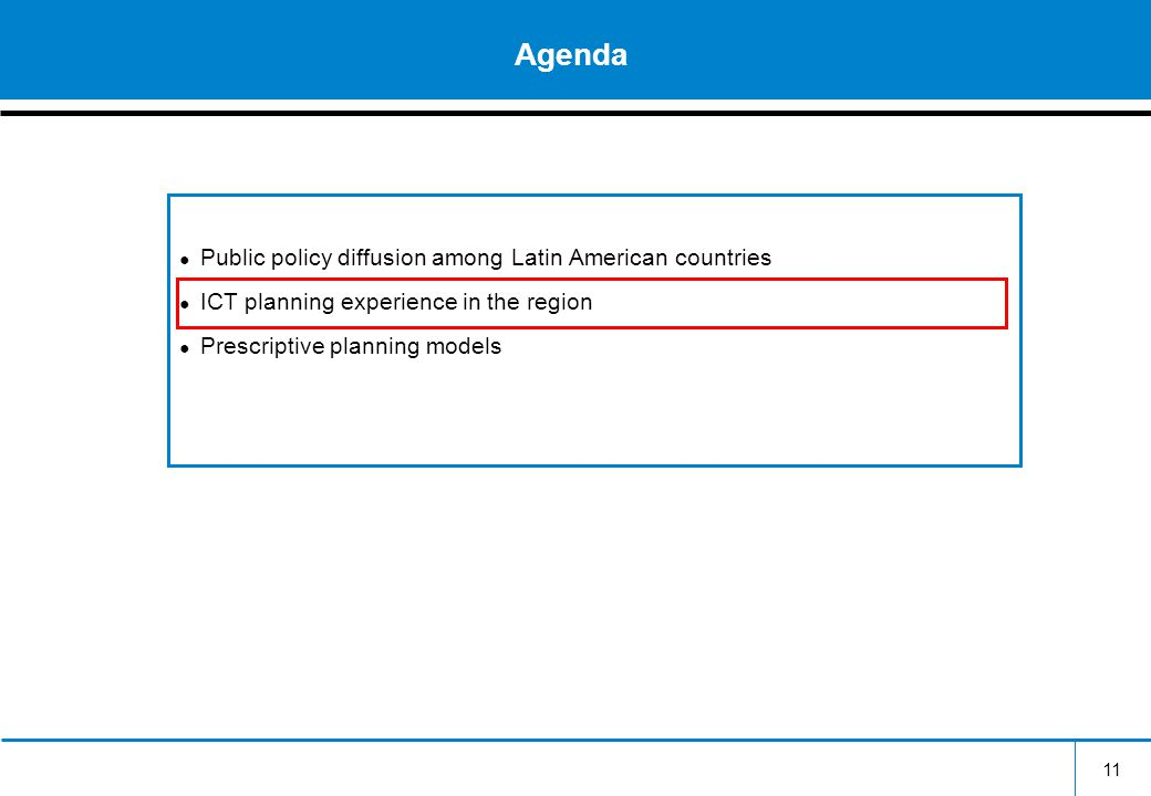 11 Agenda ● Public policy diffusion among Latin American countries ● ICT planning experience in the region ● Prescriptive planning models
