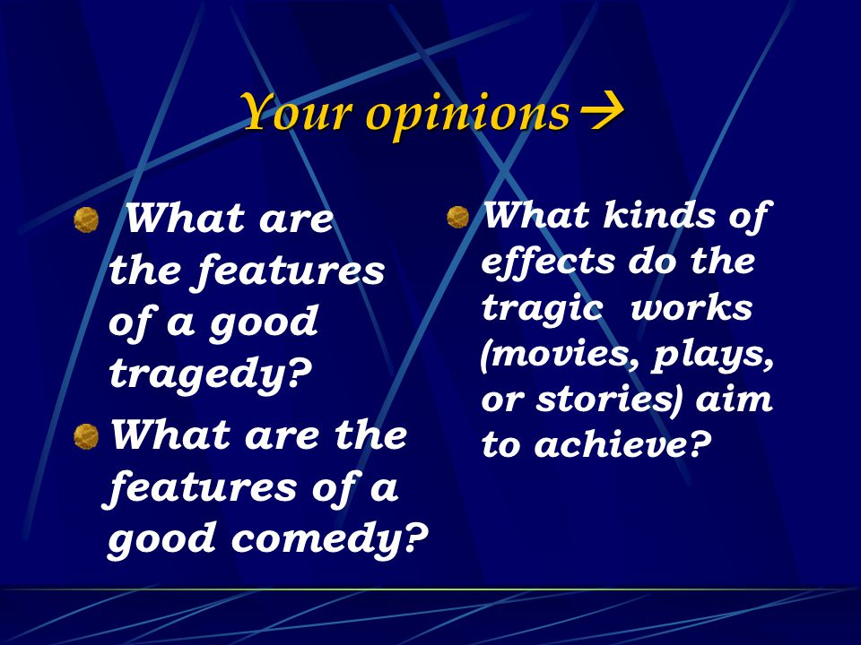 Your opinions  What are the features of a good tragedy.