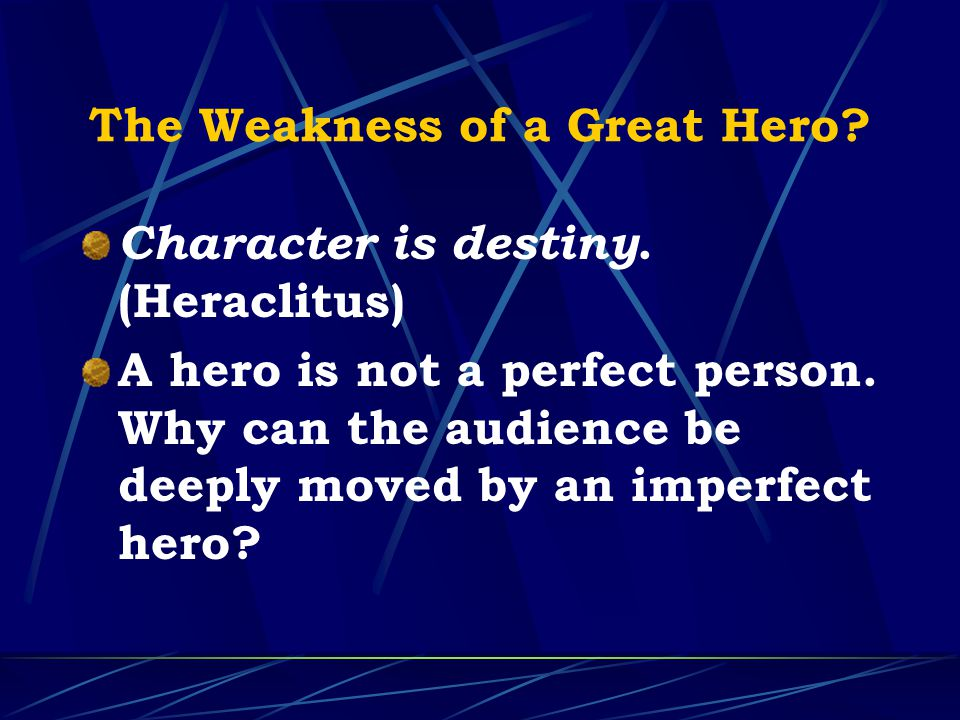 The Weakness of a Great Hero. Character is destiny.