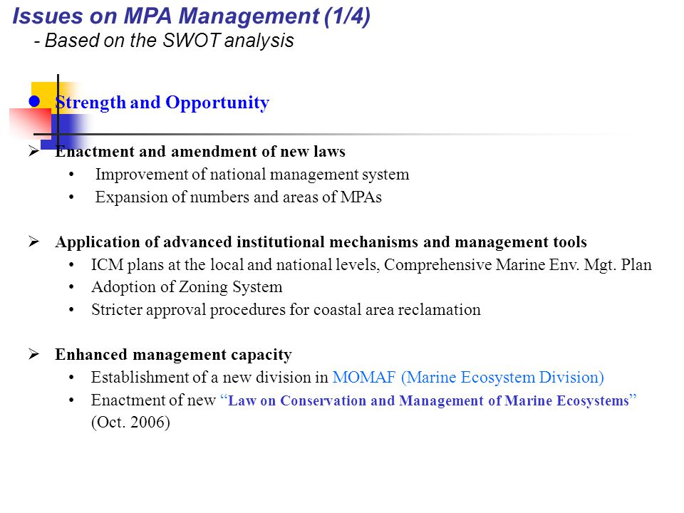 Strength and Opportunity  Enactment and amendment of new laws Improvement of national management system Expansion of numbers and areas of MPAs  Application of advanced institutional mechanisms and management tools ICM plans at the local and national levels, Comprehensive Marine Env.