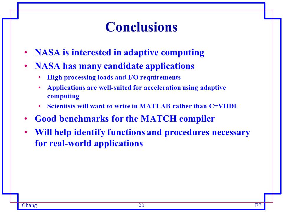 ChangE720 Conclusions NASA is interested in adaptive computing NASA has many candidate applications High processing loads and I/O requirements Applica