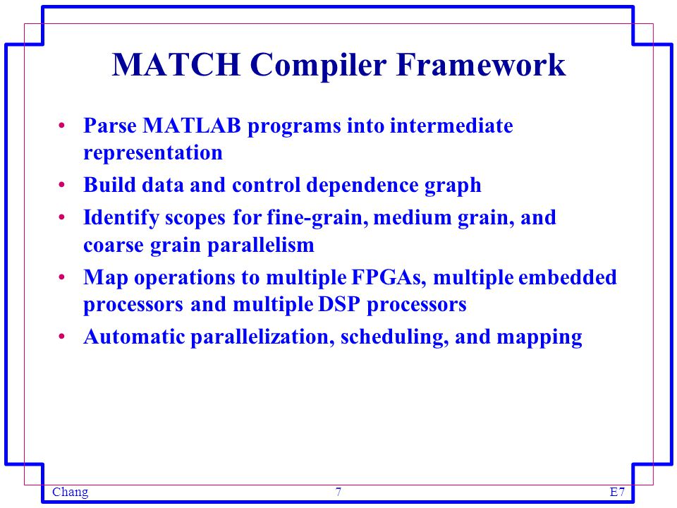 ChangE77 MATCH Compiler Framework Parse MATLAB programs into intermediate representation Build data and control dependence graph Identify scopes for f