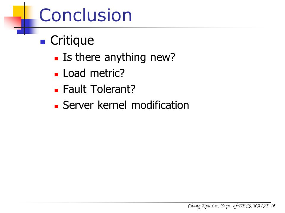 Chang Kyu Lee, Dept. of EECS, KAIST. 16 Conclusion Critique Is there anything new.