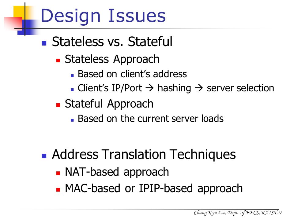 Chang Kyu Lee, Dept. of EECS, KAIST. 9 Design Issues Stateless vs.