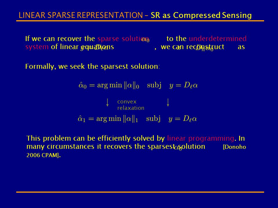 LINEAR SPARSE REPRESENTATION – SR as Compressed Sensing If we can recover the sparse solution to the underdetermined system of linear equations, we ca