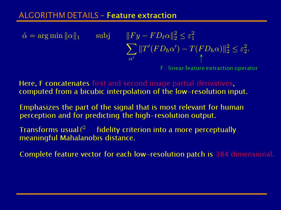 ALGORITHM DETAILS – Feature extraction F : linear feature extraction operator Here, F concatenates first and second image partial derivatives, compute