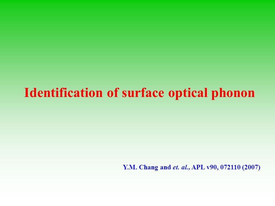 Identification of surface optical phonon Y.M. Chang and et. al., APL v90, 072110 (2007)