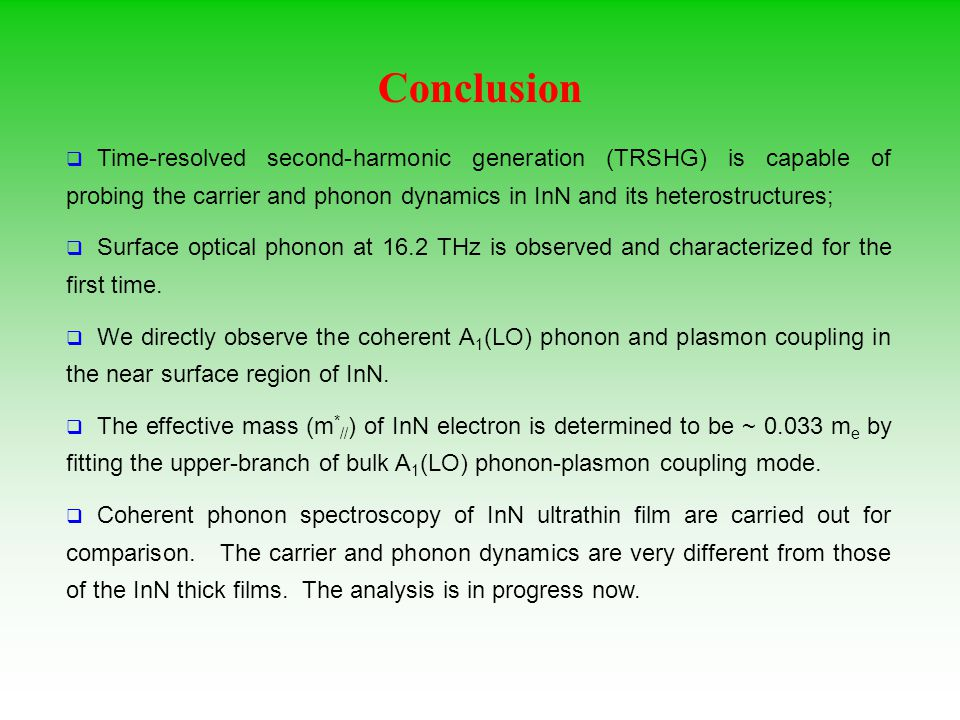 Conclusion  Time-resolved second-harmonic generation (TRSHG) is capable of probing the carrier and phonon dynamics in InN and its heterostructures;  Surface optical phonon at 16.2 THz is observed and characterized for the first time.