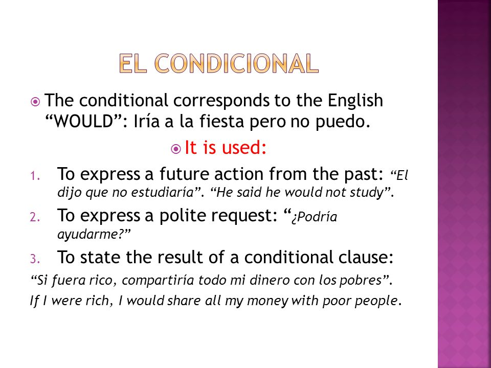  The conditional corresponds to the English WOULD : Iría a la fiesta pero no puedo.