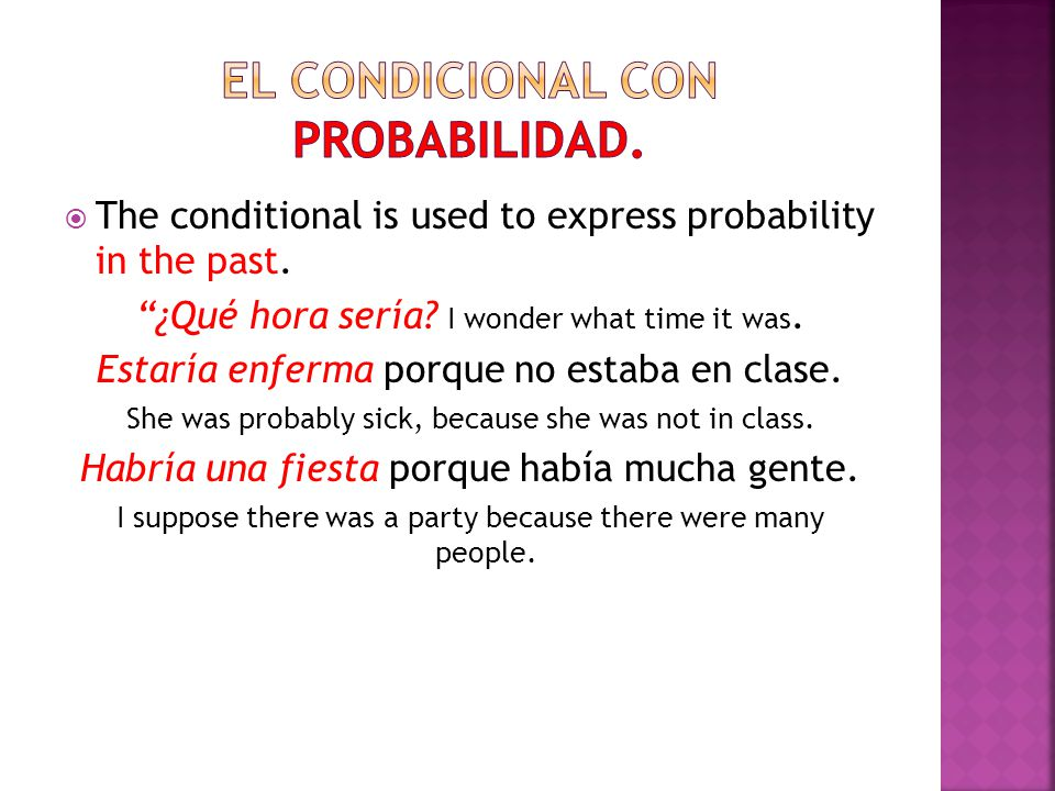  The conditional is used to express probability in the past.
