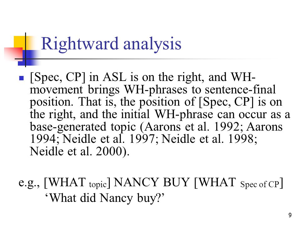 9 Rightward analysis [Spec, CP] in ASL is on the right, and WH- movement brings WH-phrases to sentence-final position.