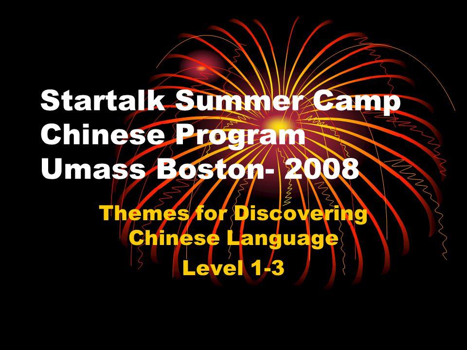 Startalk Summer Camp Chinese Program Umass Boston- 2008 Themes for Discovering Chinese Language Level 1-3