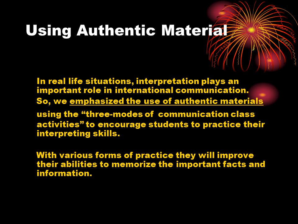 Using Authentic Material In real life situations, interpretation plays an important role in international communication.