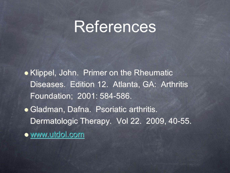 References Klippel, John. Primer on the Rheumatic Diseases. Edition 12. Atlanta, GA: Arthritis Foundation; 2001: 584-586. Klippel, John. Primer on the
