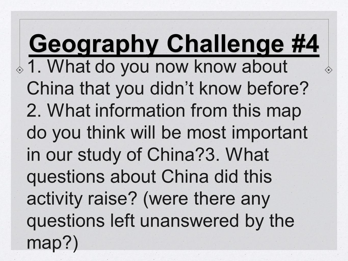 Geography Challenge #4 1. What do you now know about China that you didn't know before.