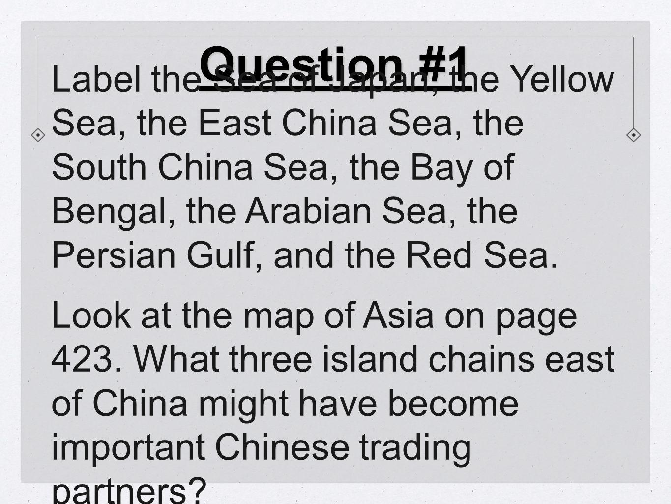 Question #1 Label the Sea of Japan, the Yellow Sea, the East China Sea, the South China Sea, the Bay of Bengal, the Arabian Sea, the Persian Gulf, and the Red Sea.