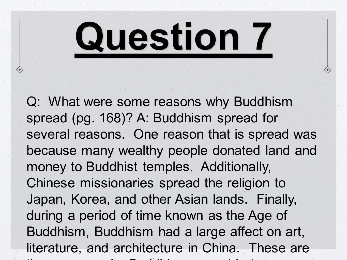 Question 7 Q: What were some reasons why Buddhism spread (pg.