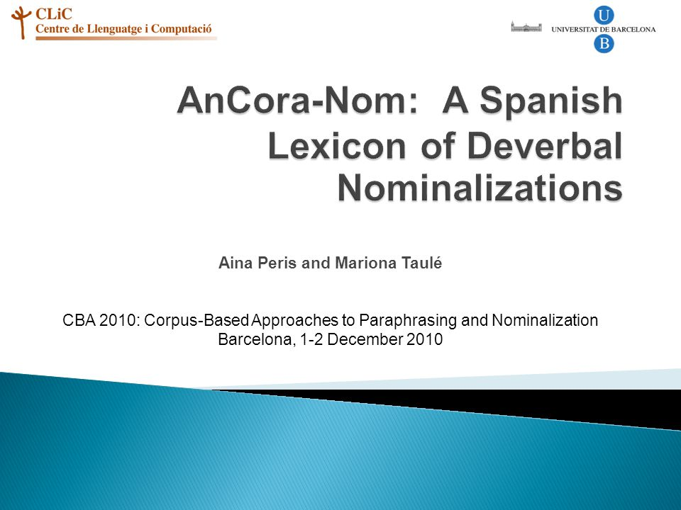 Aina Peris and Mariona Taulé CBA 2010: Corpus-Based Approaches to Paraphrasing and Nominalization Barcelona, 1-2 December 2010