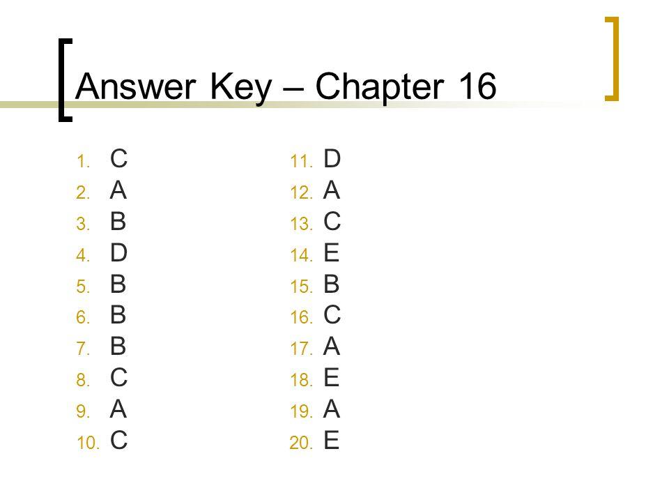 Answer Key – Chapter 16 1. C 2. A 3. B 4. D 5. B 6. B 7. B 8. C 9. A 10. C 11. D 12. A 13. C 14. E 15. B 16. C 17. A 18. E 19. A 20. E