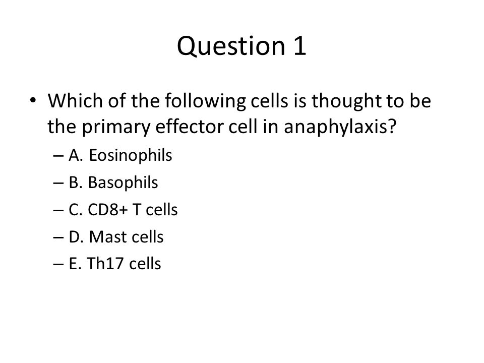 Question 1 Which of the following cells is thought to be the primary effector cell in anaphylaxis.