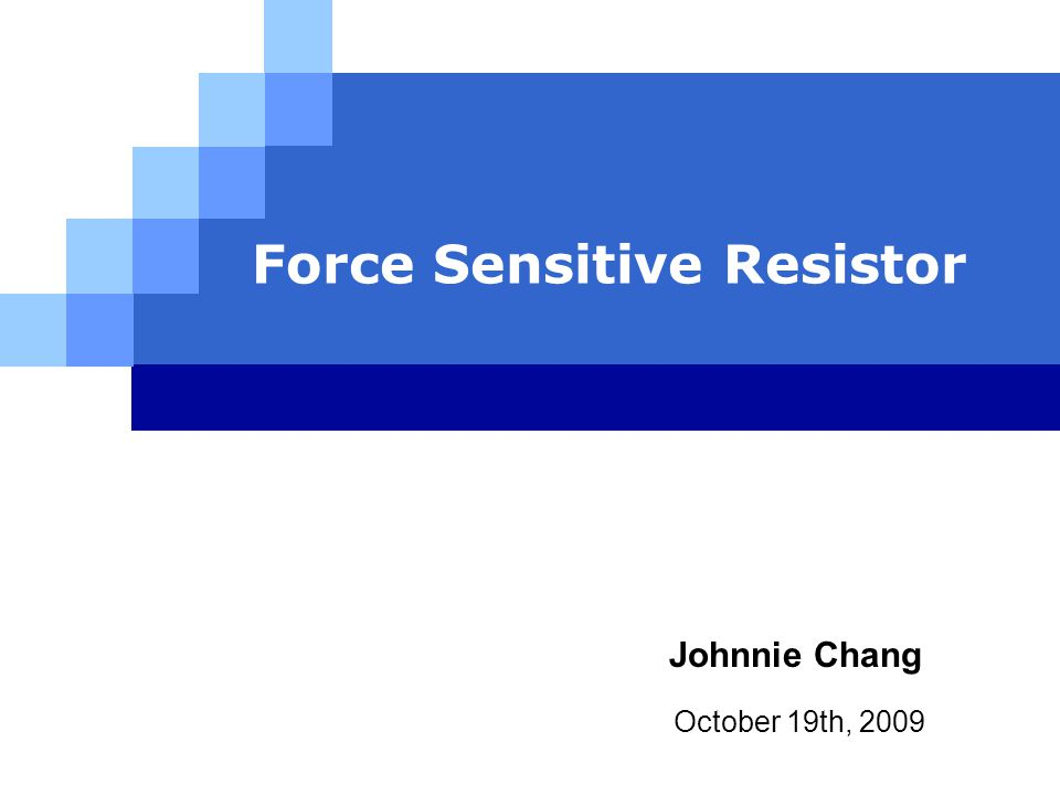 Force Sensitive Resistor October 19th, 2009 Johnnie Chang