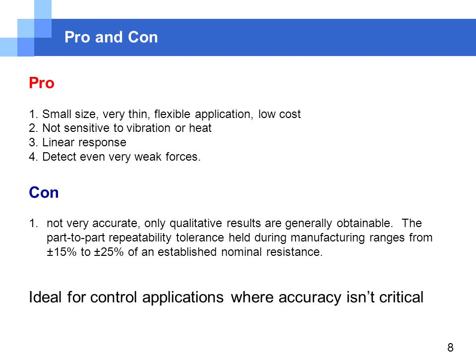8 Pro and Con Pro 1. Small size, very thin, flexible application, low cost 2.