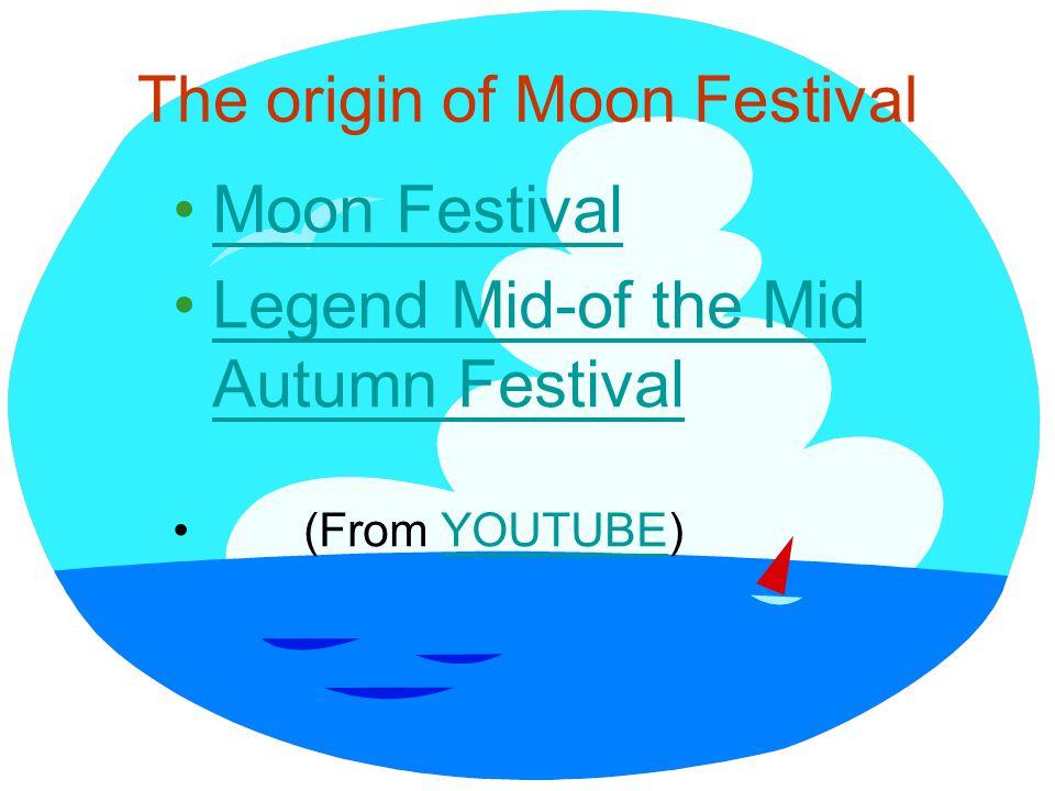 The origin of Moon Festival Moon Festival Legend Mid-of the Mid Autumn FestivalLegend Mid-of the Mid Autumn Festival (From YOUTUBE)YOUTUBE