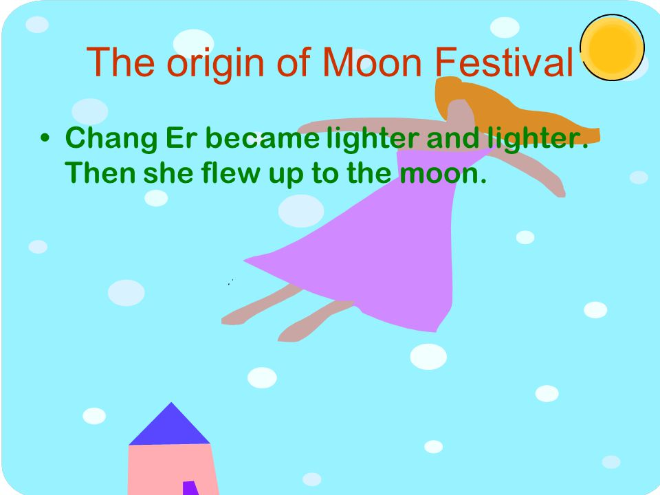 The origin of Moon Festival Chang Er became lighter and lighter. Then she flew up to the moon.