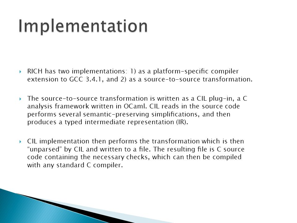  RICH has two implementations: 1) as a platform-specific compiler extension to GCC 3.4.1, and 2) as a source-to-source transformation.