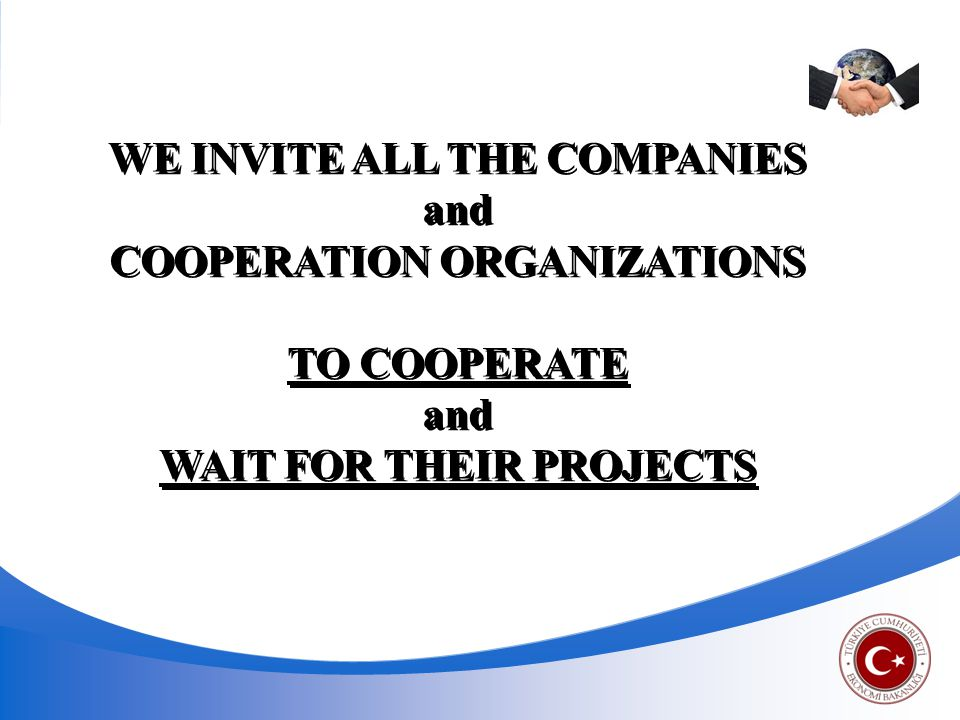WE INVITE ALL THE COMPANIES and COOPERATION ORGANIZATIONS TO COOPERATE and WAIT FOR THEIR PROJECTS WE INVITE ALL THE COMPANIES and COOPERATION ORGANIZATIONS TO COOPERATE and WAIT FOR THEIR PROJECTS