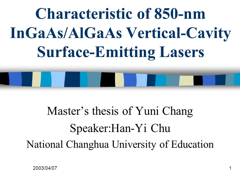 2003/04/071 Characteristic of 850-nm InGaAs/AlGaAs Vertical-Cavity Surface-Emitting Lasers Master's thesis of Yuni Chang Speaker:Han-Yi Chu National Changhua University of Education