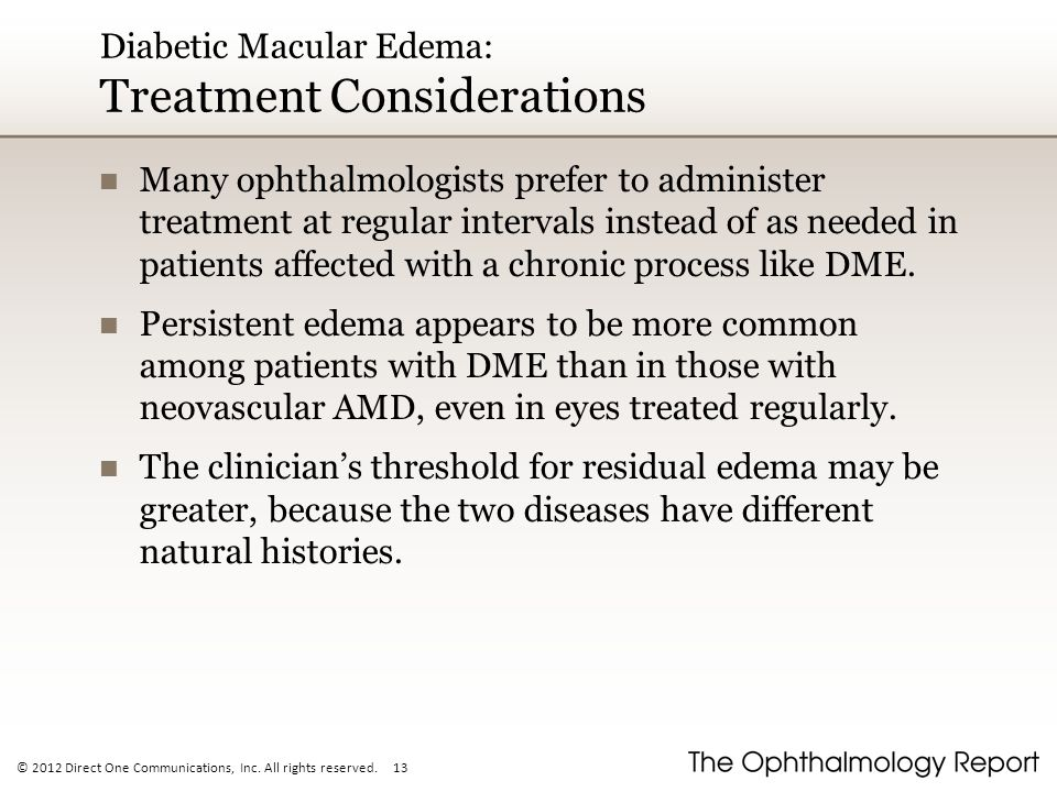 © 2012 Direct One Communications, Inc. All rights reserved. 13 Diabetic Macular Edema: Treatment Considerations Many ophthalmologists prefer to admini