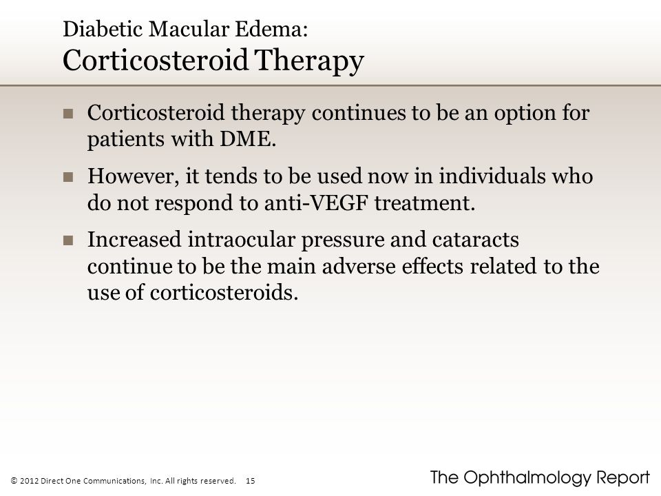 © 2012 Direct One Communications, Inc. All rights reserved. 15 Diabetic Macular Edema: Corticosteroid Therapy Corticosteroid therapy continues to be a