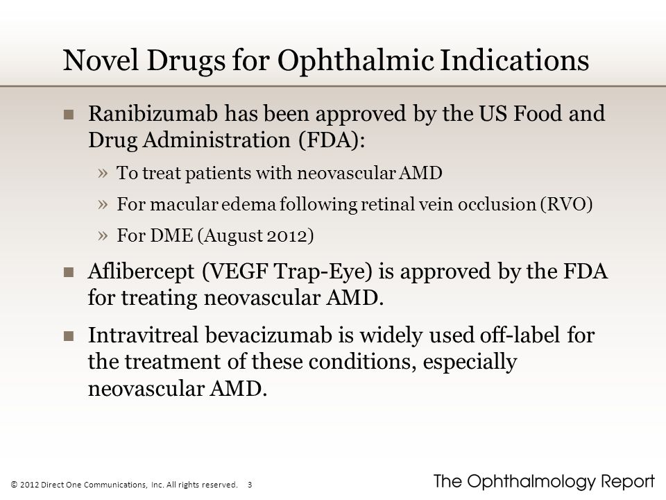 © 2012 Direct One Communications, Inc. All rights reserved. 3 Novel Drugs for Ophthalmic Indications Ranibizumab has been approved by the US Food and