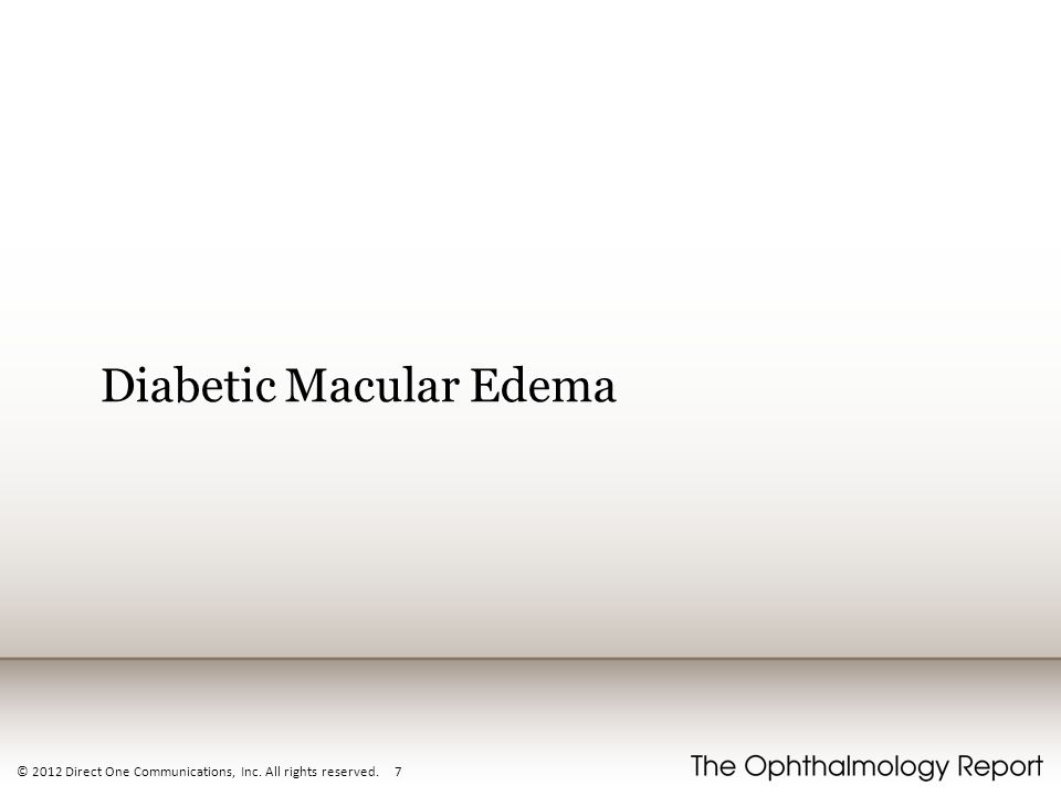 © 2012 Direct One Communications, Inc. All rights reserved. 7 Diabetic Macular Edema