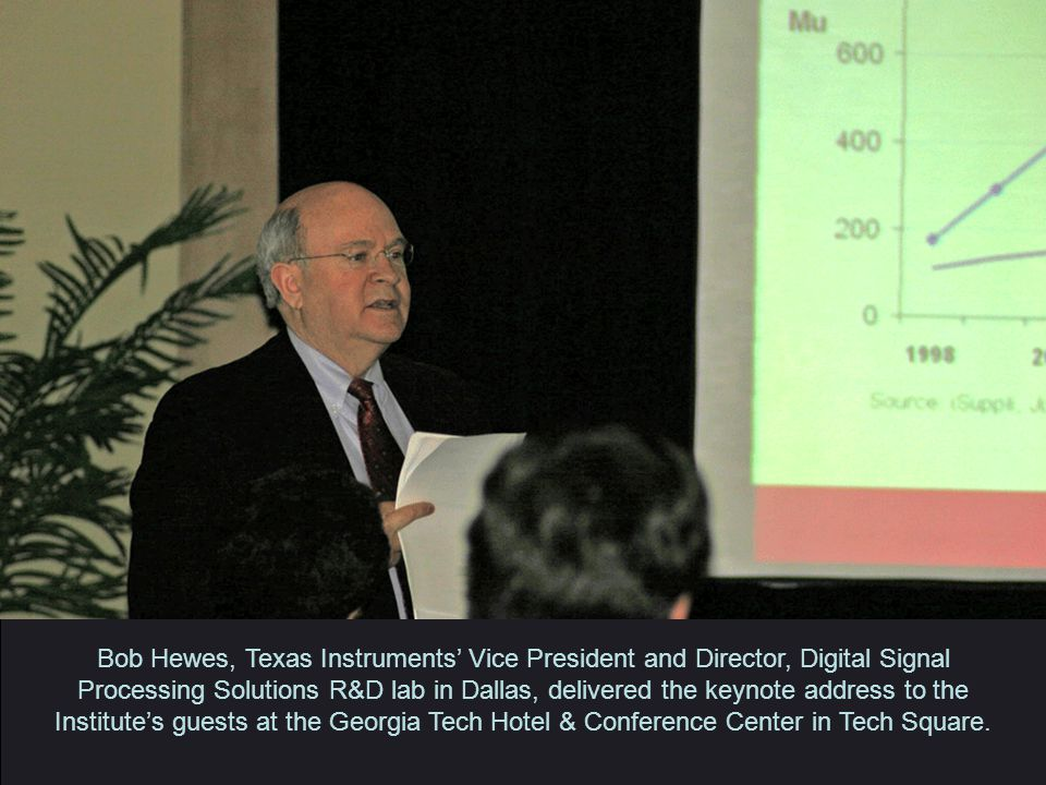 Bob Hewes, Texas Instruments' Vice President and Director, Digital Signal Processing Solutions R&D lab in Dallas, delivered the keynote address to the Institute's guests at the Georgia Tech Hotel & Conference Center in Tech Square.