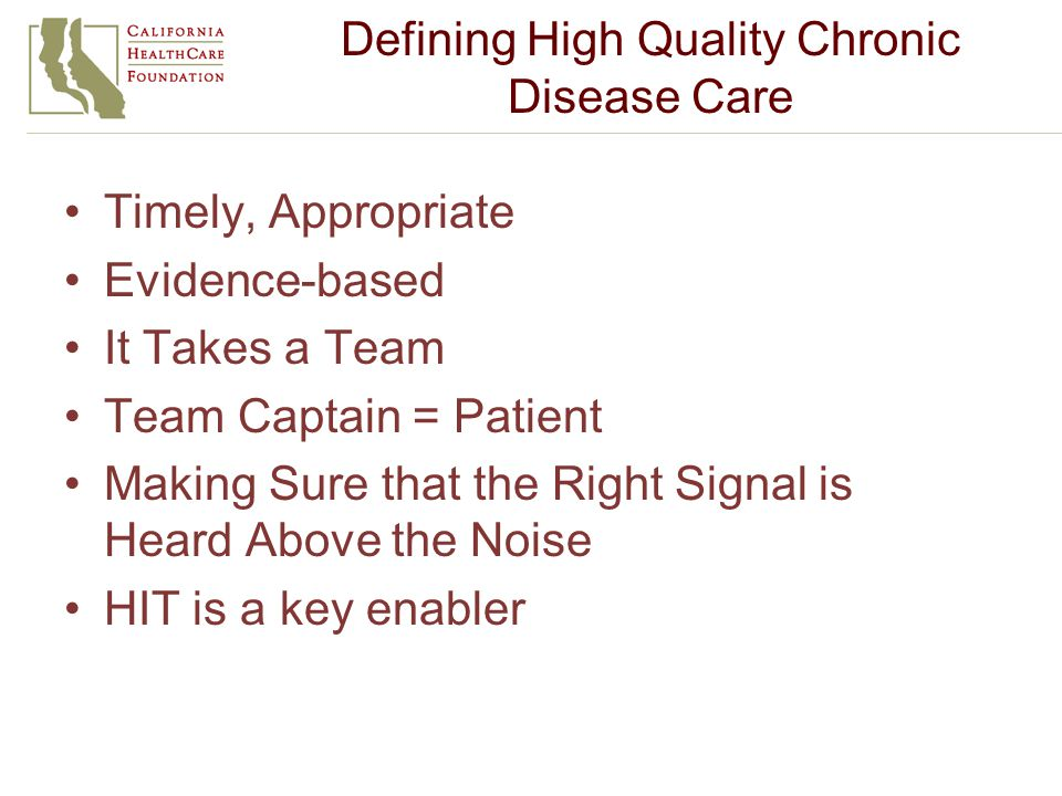 Defining High Quality Chronic Disease Care Timely, Appropriate Evidence-based It Takes a Team Team Captain = Patient Making Sure that the Right Signal is Heard Above the Noise HIT is a key enabler