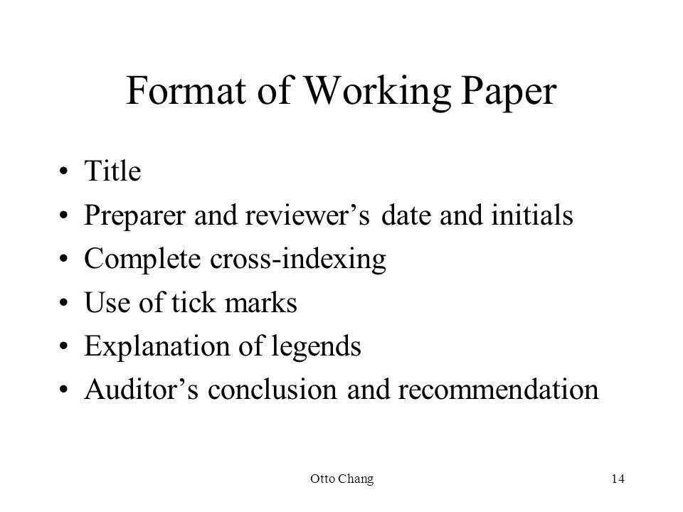 Otto Chang14 Format of Working Paper Title Preparer and reviewer's date and initials Complete cross-indexing Use of tick marks Explanation of legends