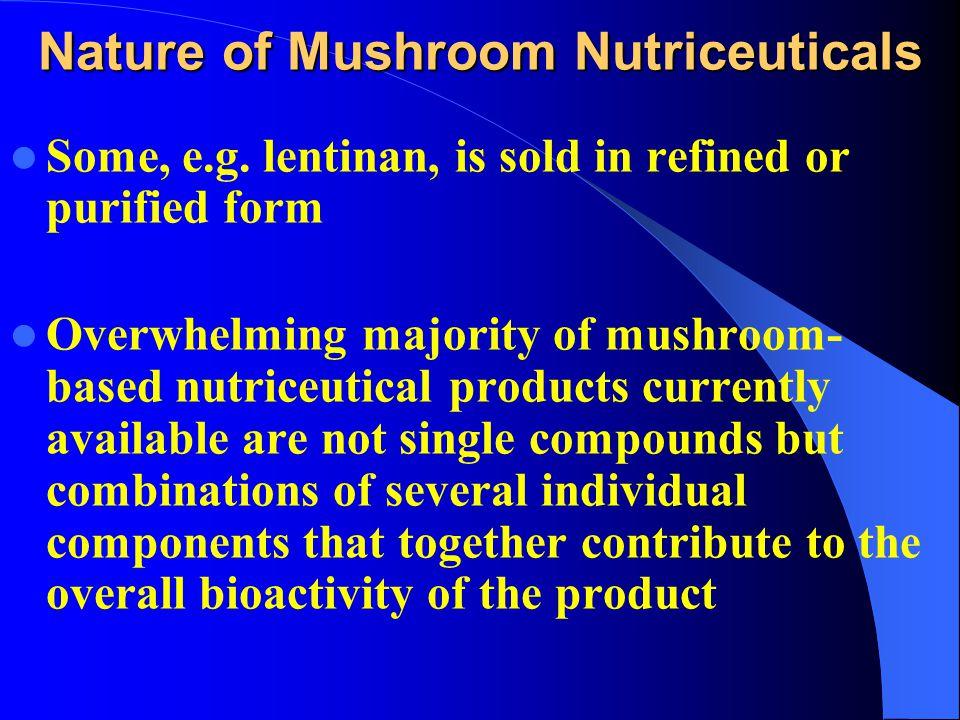 Nature of Mushroom Nutriceuticals Some, e.g.