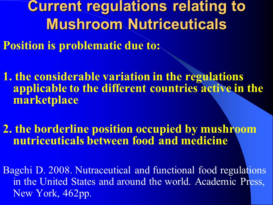 Current regulations relating to Mushroom Nutriceuticals Position is problematic due to: 1.