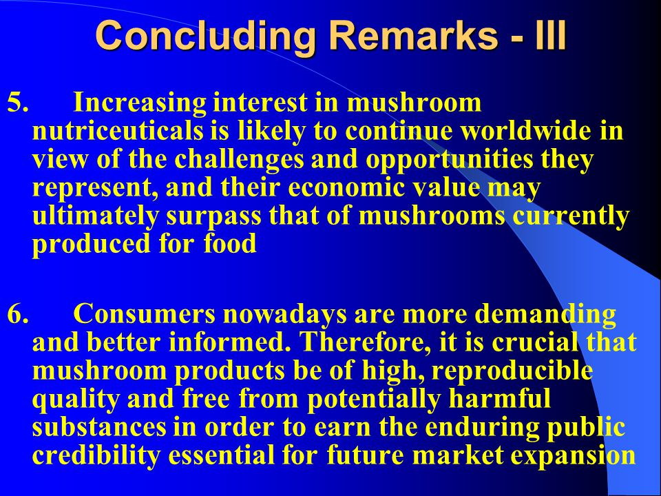 Concluding Remarks - III 5. Increasing interest in mushroom nutriceuticals is likely to continue worldwide in view of the challenges and opportunities