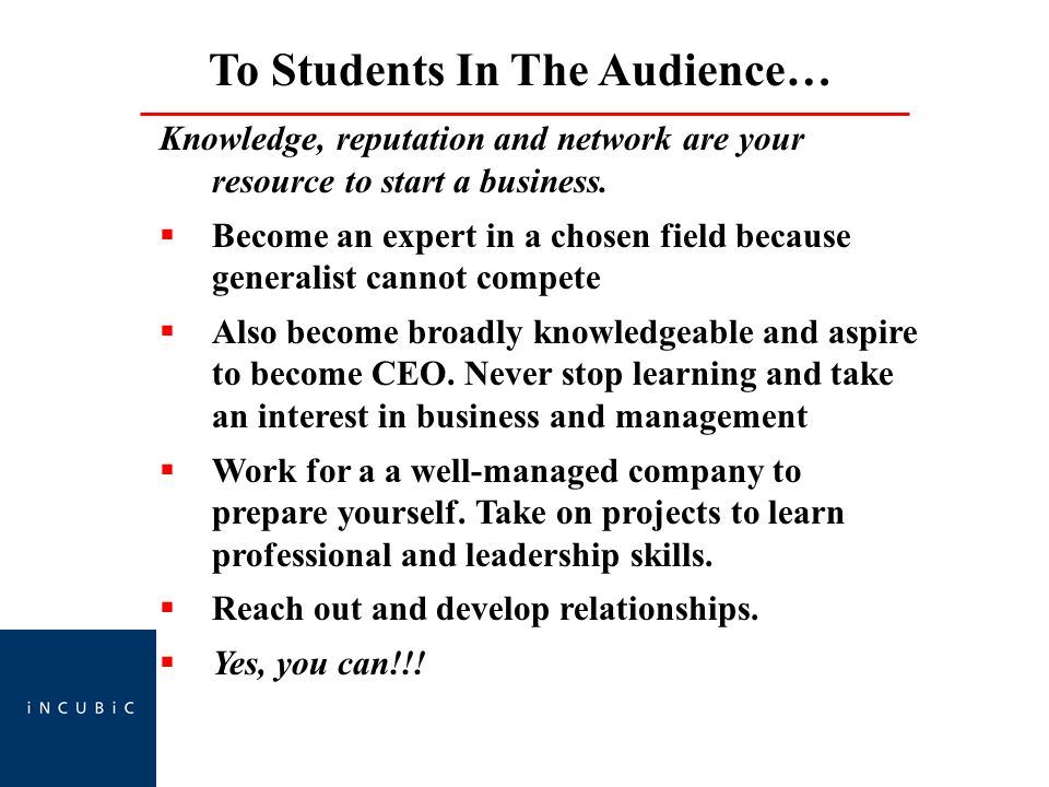To Students In The Audience… Knowledge, reputation and network are your resource to start a business.