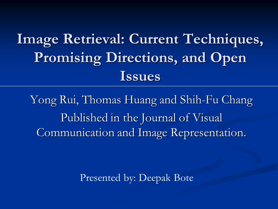 Image Retrieval: Current Techniques, Promising Directions, and Open Issues Yong Rui, Thomas Huang and Shih-Fu Chang Published in the Journal of Visual Communication and Image Representation.