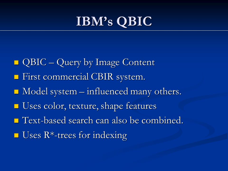 IBM's QBIC QBIC – Query by Image Content QBIC – Query by Image Content First commercial CBIR system.
