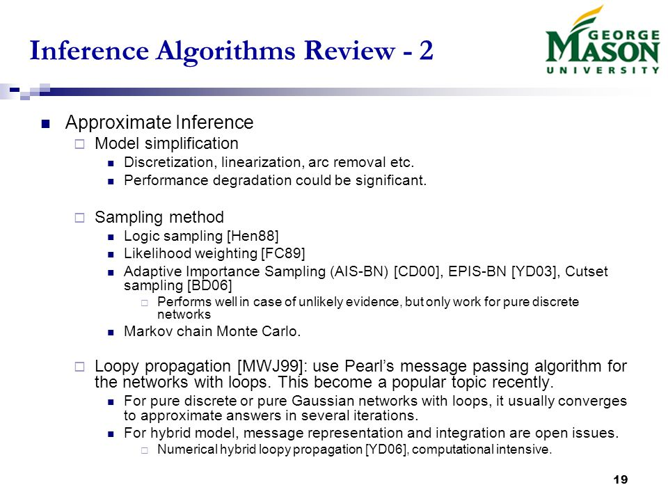19 Inference Algorithms Review - 2 Approximate Inference  Model simplification Discretization, linearization, arc removal etc.